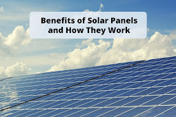 Benefits of Solar Panels and How They Work