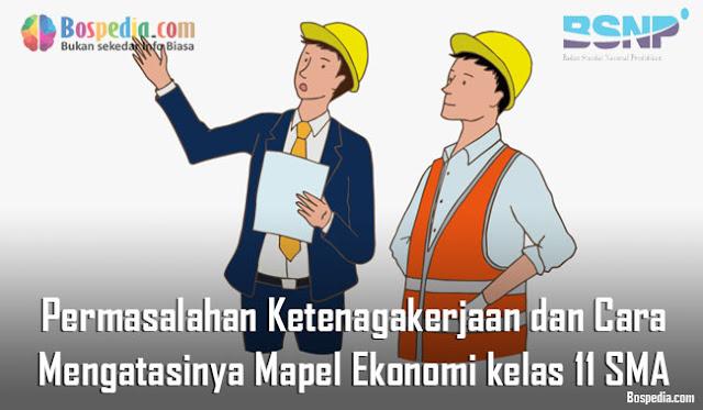 Materi Permasalahan Ketenagakerjaan dan Cara Mengatasinya Mapel Ekonomi kelas 11 SMA/MA
