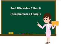 Soal IPA Kelas 6 Bab 9 tentang Penghematan Energi Lengkap Kunci Jawaban