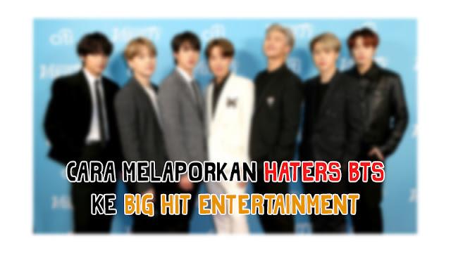 Cara Melaporkan Haters BTS ke Big Hit Entertainment