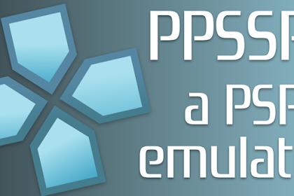 Download Emulator PPSSPP Untuk Segala macam OS