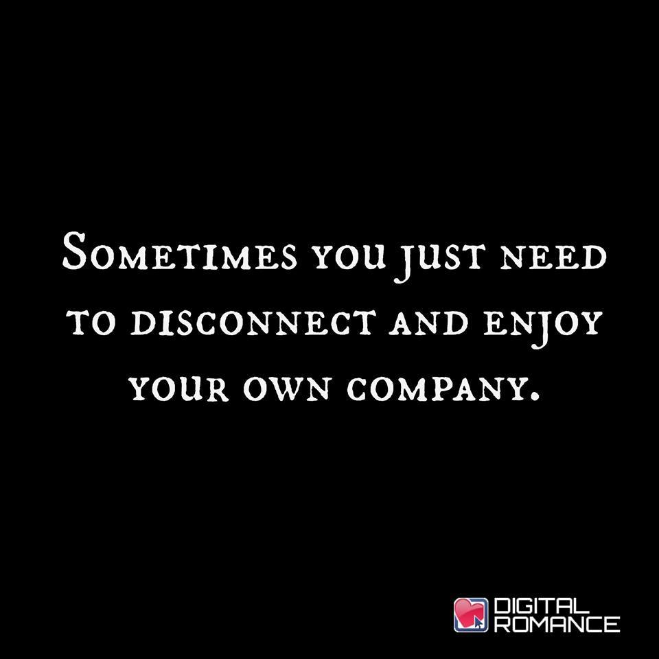 Disconnect And Enjoy Your Own Company Best Life Quotes