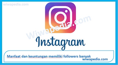 Manfaat Memiliki Akun Instagram yang Banyak Followernya | Wiwapedia
