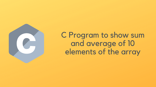 C Program to show sum and average of 10 elements of array