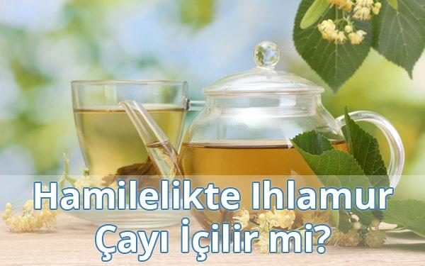 Hamilelikte (Gebelikte) Ihlamur Çayı İçilir mi?