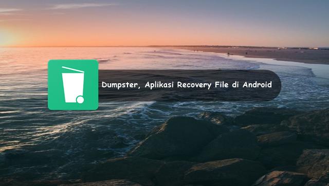Dumpster, Aplikasi Recovery File yang Hilang di Android