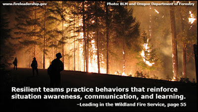 Resilient teams practice behaviors that reinforce situation awareness, communication, and learning. - Leading in the Wildland Fire Service, p. 55  [Photo: BLM and Oregon Department of Forestry]