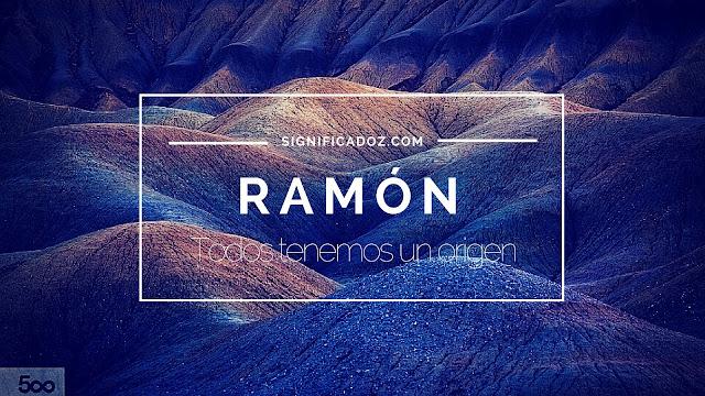 Significado y Origen del Nombre Ramón ¿Que significa?