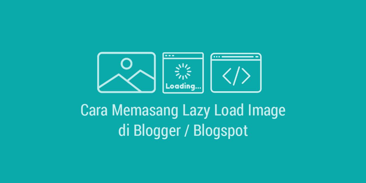 Cara Memasang Lazy Load Image di Blogger