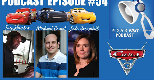 Pixar Post Podcast Episode 054: Crafting the Character of 'Cars 3' with Jay Shuster, Jude Brownbill, Michael Comet & More