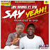 New Audio : Jay Rhymes & G4d - Say Yeah!. | Download Mp3