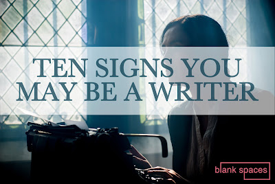 10 signs you may be a writer - story matters - blank spaces blog