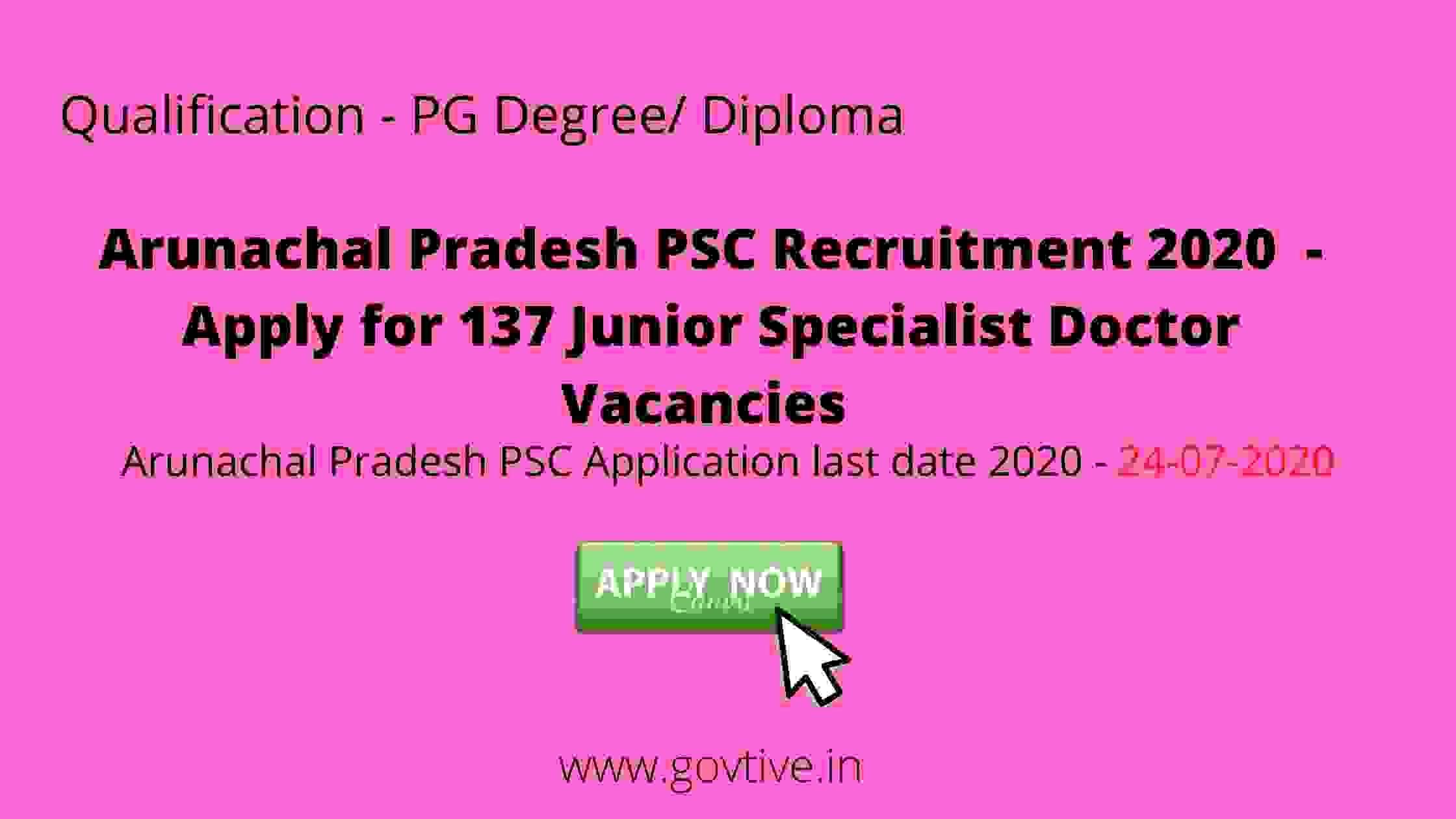 Arunachal Pradesh PSC Recruitment 2020  - Apply for 137 Junior Specialist Doctor Vacancies | government of Arunachal Pradesh |