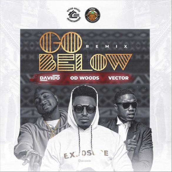 [Music] OD Woods ft. Davido, Vector – Go Below (Remix)