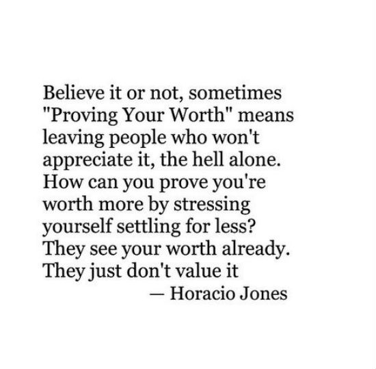 Sometimes Proving Your Worth Means Leaving People Who Wont