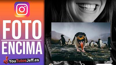 Como Poner una Foto Sobre Otra en Instagram Stories