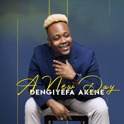 A New Day - Dengiyefa Akene