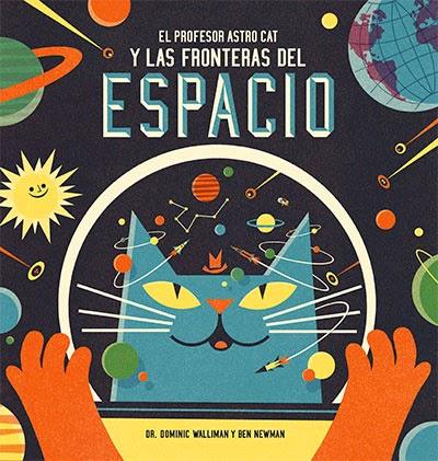 El profesor Astro Cat y las fronteras del espacio de Walliman y Newman, Universo, Ilustración, ciencia