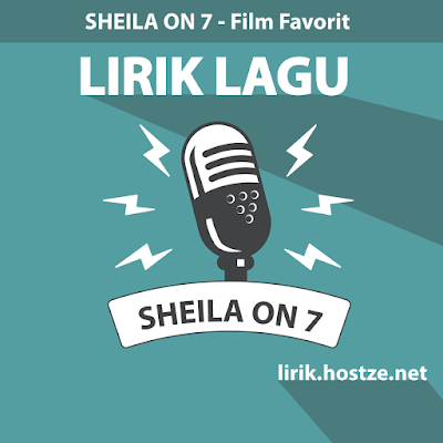 Lirik Lagu Film Favorit - Sheila On 7 - Lirik Lagu Indonesia