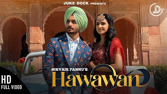 Song  :  Hawawan Lyrics Singer  :  Nirvair Pannu Lyrics  :  Nirvair Pannu Music  :  Gurmoh Director  :  Yaadu Brar