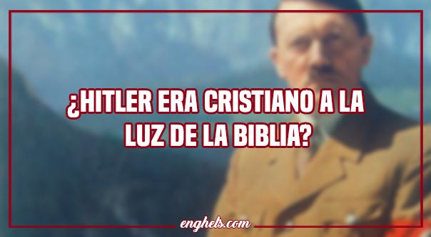 ¿Hitler era cristiano a la luz de la biblia?