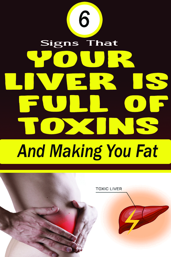 6 Signs That Your Liver Is Full Of Toxins And Making You Fat