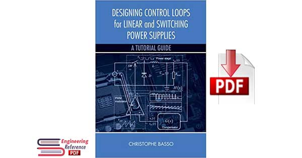 Designing Control Loops for Linear and Switching Power Supplies: A Tutorial Guide 1st Edition by Christophe Basso