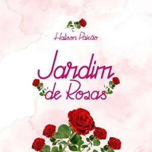 Halison Paixão – Jardim de Rosas