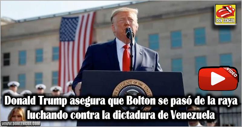 Donald Trump asegura que Bolton se pasó de la raya luchando contra la dictadura de Venezuela