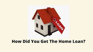 How Did You Get The Home Loan