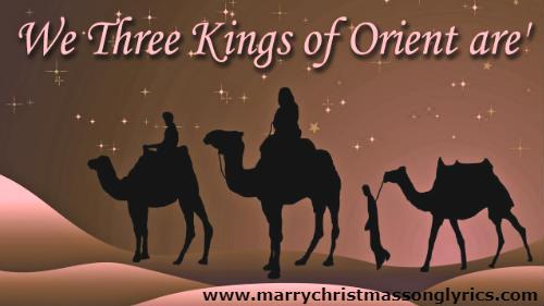 We Three Kings of Orient Are Lyrics