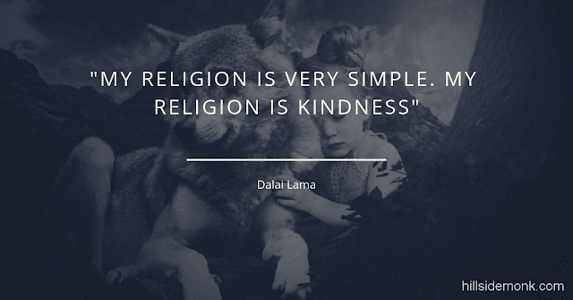 10 Short Kindness Quotes To Make You Better Person-9     My religion is very simple. My religion is kindness. Dalai Lama