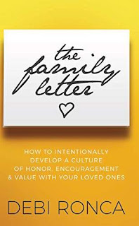 The Family Letter: How to Intentionally Develop a Culture of Honor, Encouragement & Value with Your Loved Ones free book promotion Debi Ronca