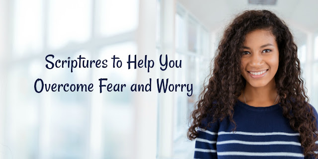 Scriptures to Help You Overcome Fear and Worry