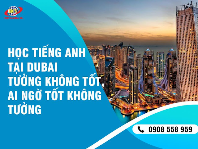Học tiếng Anh tại Dubai: Tưởng không tốt, ai ngờ tốt không tưởng !