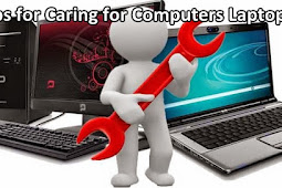 Tips for Caring for Computers Laptops