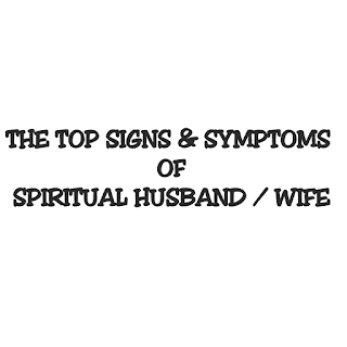 THE TOP SIGNS AND SYMPTOMS OF SPIRITUAL HUSBAND OR WIFE
