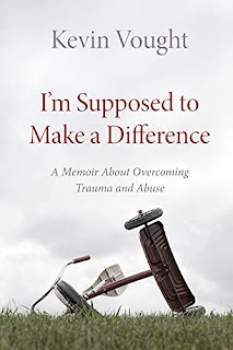 I'm Supposed to Make a Difference: A Memoir About Overcoming Trauma and Abuse by Kevin Vought - book promotion