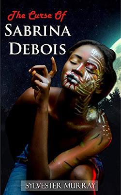 The Curse of Sabrina Debois by Sylvester Murray