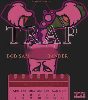 Bob Sam & Bander - Trap Life (Minha Vida É Uma Festa)