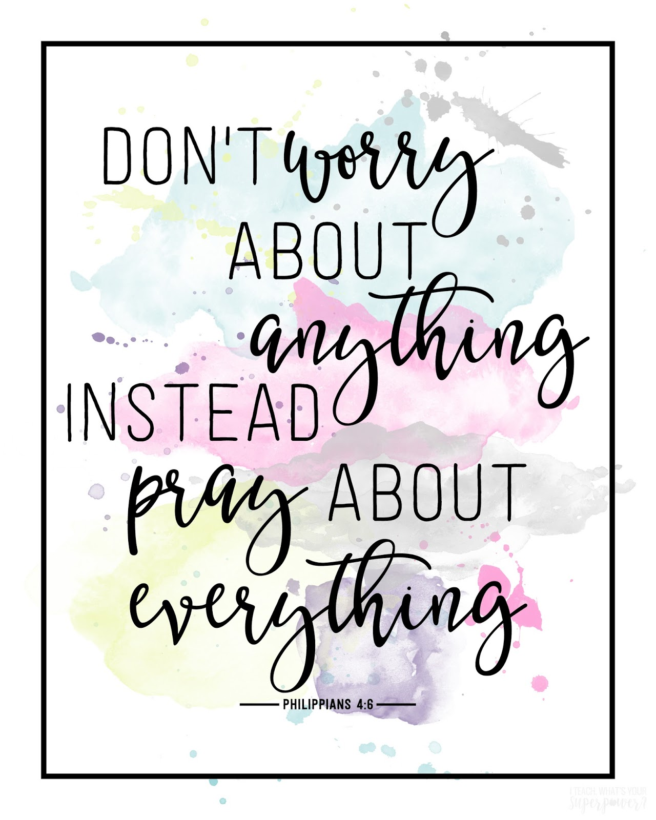 Free printable: Don't worry about anything. Instead pray about everything.