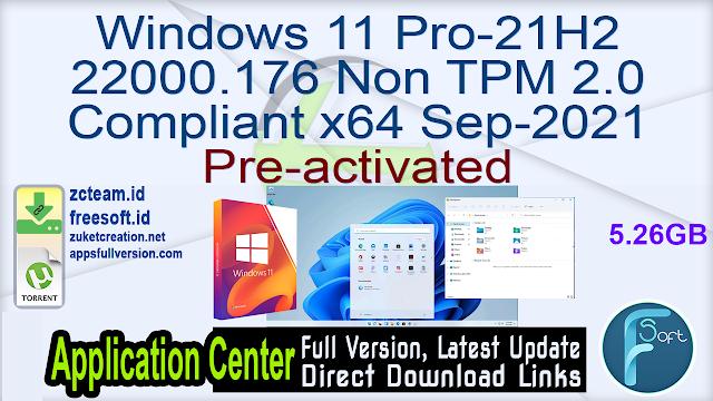 Windows 11 Pro-21H2 22000.176 Non TPM 2.0 Compliant x64 Sep-2021 Pre-activated