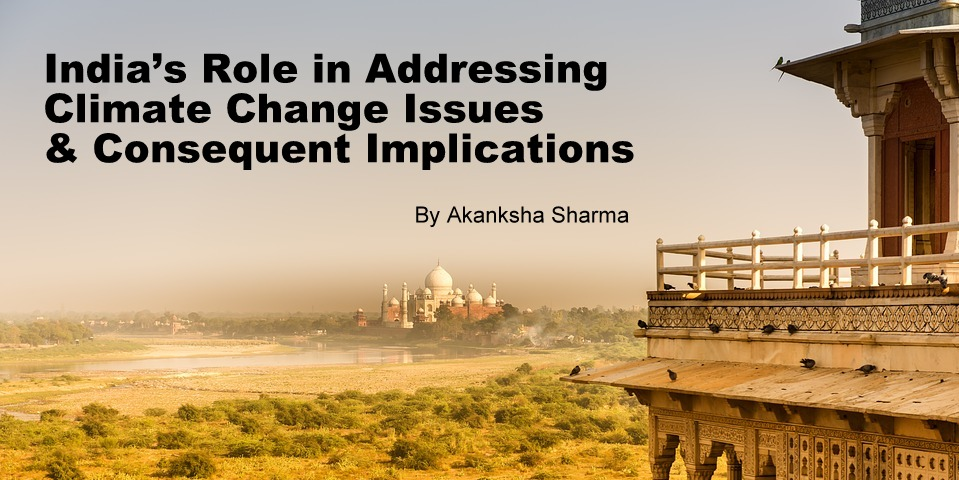 India's Role in Addressing Climate Change Issues & Consequent Implications
