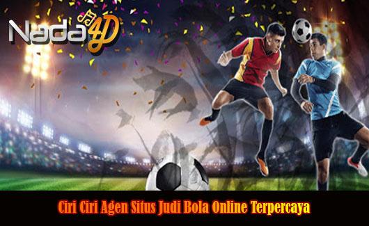 Ciri Ciri Agen Situs Judi Bola Online Terpercaya