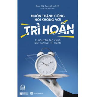 Muốn Thành Công Nói Không Với Trì Hoãn – 21 Nguyên Tắc Vàng Đập Tan Sự Trì Hoãn ebook PDF EPUB AWZ3 PRC MOBI