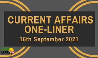 Current Affairs One-Liner: 16th September 2021