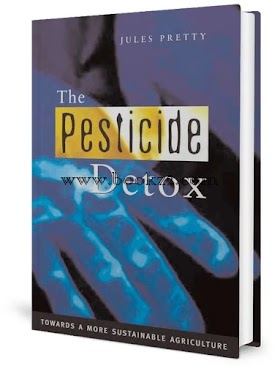 The Pesticide Detox Towards a More Sustainable Agriculture by Jules Pretty
