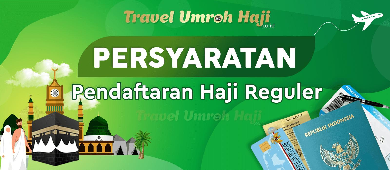 Persyaratan dan Tata Cara Pendaftaran Haji Reguler