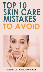 TOP 10 SKIN CARE MISTAKES TO AVOID