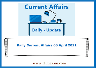 Daily Current Affairs 06 April 2021
